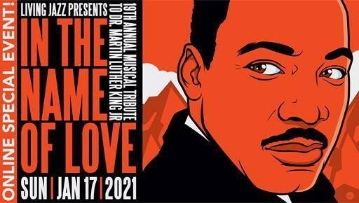 "Dr. King is shown on the right in black, white and red colored image. ""Online Special Event, Living Jazz Presents 19th Annual Musical Tribute to Dr. Martin Luther King, Jr. In the Name of Love"" ""Sun"